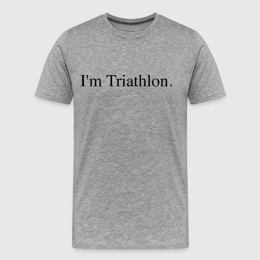 I'm Triathlon Premium Shirt for Tri Athletes - Men's Premium T-Shirt