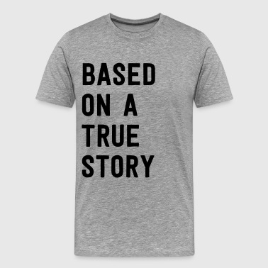 Based on a true story - Men's Premium T-Shirt