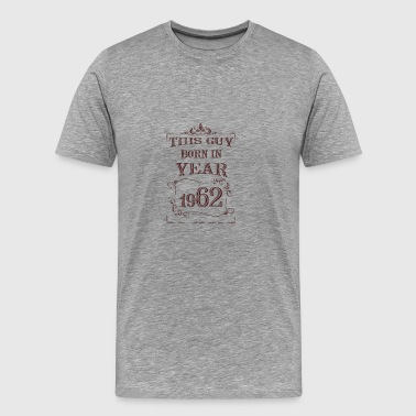 this guy born in year 1962 - Men's Premium T-Shirt
