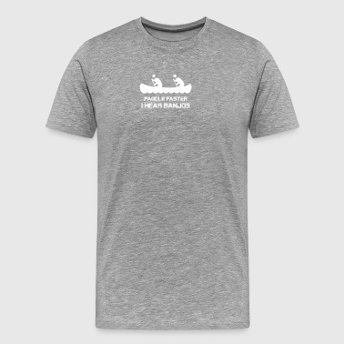 Paddle Faster I Can Hear Banjos - Men's Premium T-Shirt