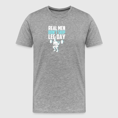 Real men don t skip leg day - Men's Premium T-Shirt