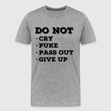 Do Not Cry Puke Pass Out Give Up - Men's Premium T-Shirt