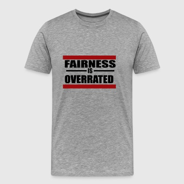 Fairness is Overrated - Men's Premium T-Shirt