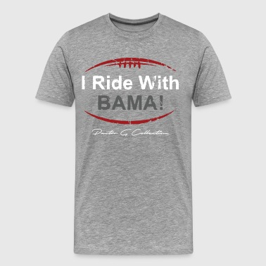 Pastor G Collection - I Ride With Bama - Men's Premium T-Shirt