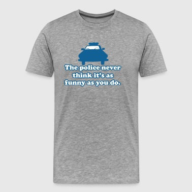 The police doesn't have a sense of humor - Men's Premium T-Shirt
