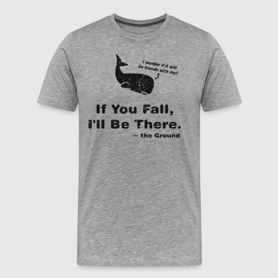 If You Fall, I'll be There - Men's Premium T-Shirt