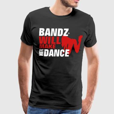 BANDZ WILL MAKE HER DANCE - Men's Premium T-Shirt