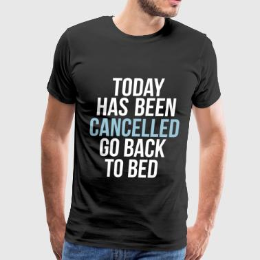 today has been cancelled - Men's Premium T-Shirt