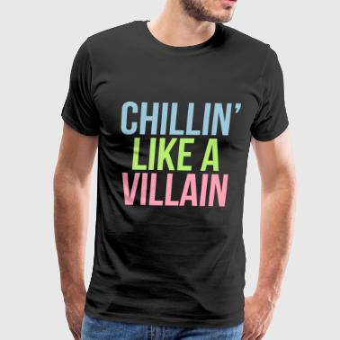chillin like a villain - Men's Premium T-Shirt