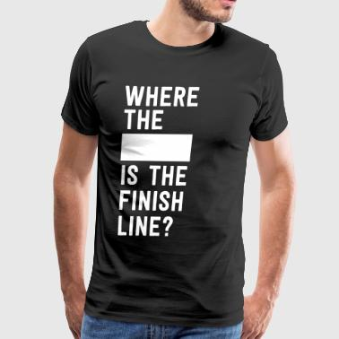 Where the blank is the finish line - Men's Premium T-Shirt