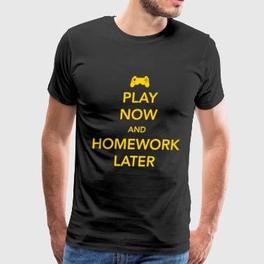 Play now and homework later - Men's Premium T-Shirt