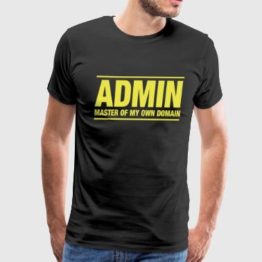 Admin. Master of my own domain - Men's Premium T-Shirt