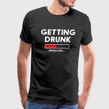 Getting Drunk. Please wait - Men's Premium T-Shirt