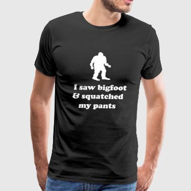 I saw bigfoot and squatched my pants T-Shirts - Men's Premium T-Shirt