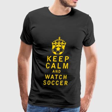 Keep Calm and Watch Soccer - Men's Premium T-Shirt
