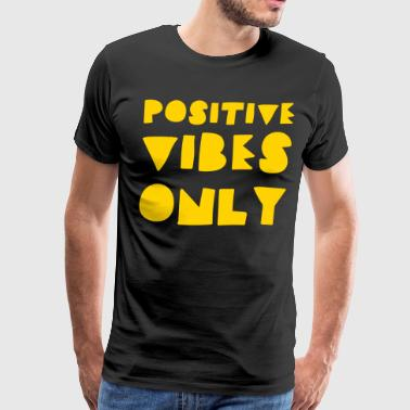 Positive Vibes Only - Men's Premium T-Shirt