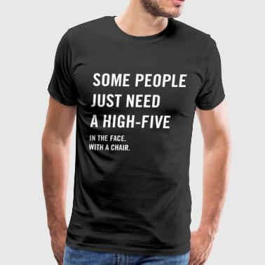 Some people just need a high-five in the face - Men's Premium T-Shirt