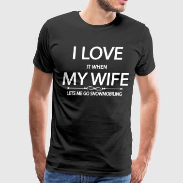 i love it when my wife lets me go snowmobiling - Men's Premium T-Shirt