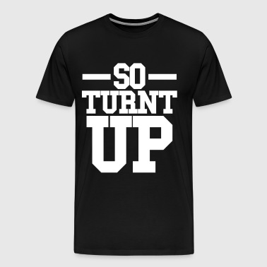 SO TURNT UP - Men's Premium T-Shirt