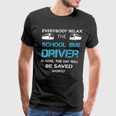 Everyone relax the School bus driver is here, the  - Men's Premium T-Shirt