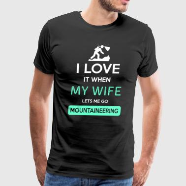 I love it when my wife lets me go Mountaineering  - Men's Premium T-Shirt
