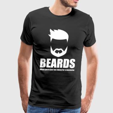 Beards When You're Too Classy for a Mustache - Men's Premium T-Shirt