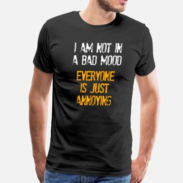 Bipolar I'm Not In A Bad Mood Everyone is Just Annoying - Men's Premium T-Shirt
