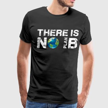 Ecology Gift There is No Plan B Planet T-Shirt - Men's Premium T-Shirt