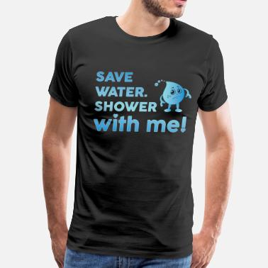 Save-water-shower-with-me Save Water Shower With Me - Men's Premium T-Shirt