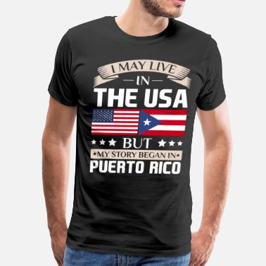 Puerto Rico May Live in USA Story Began in Puerto Rico Flag  - Men's Premium T-Shirt