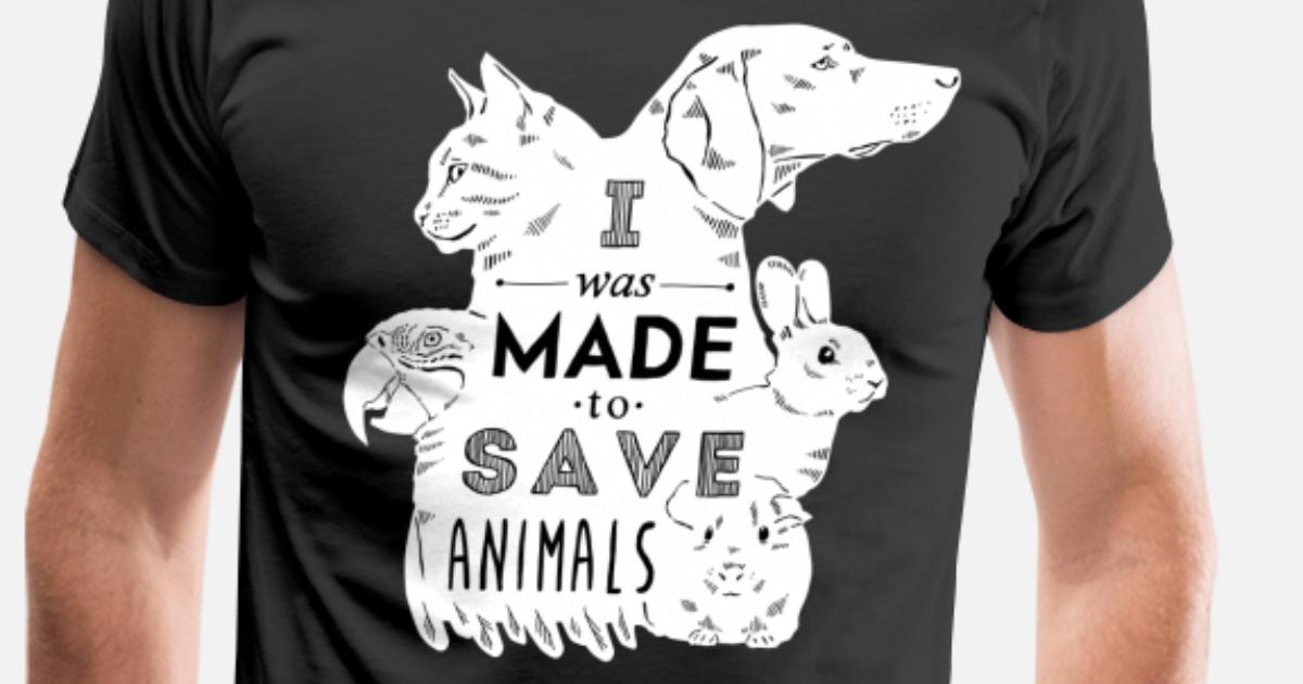 I Was Made To Save Animals Men S Premium T Shirt Spreadshirt