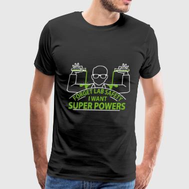 Chemist - Forget lab safety I want superpowers - Men's Premium T-Shirt