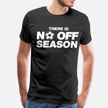 Off Season There is No Off Season - Men's Premium T-Shirt