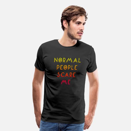 Me T-Shirts - Slogan normal people scare me - Men's Premium T-Shirt black