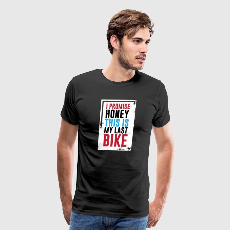 Honey I Promise This is My Last Bike Funny T-shirt - Men's Premium T-Shirt