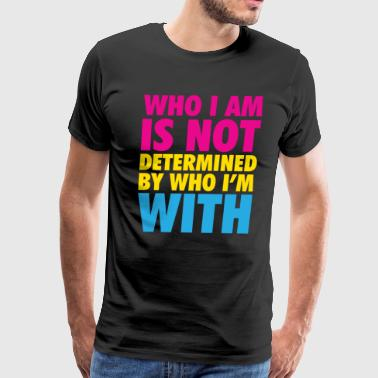 I Am Determined Who I Am in Not Determined By Who I'm With Shirt - Men's Premium T-Shirt