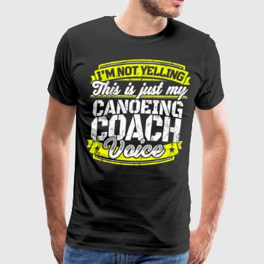 Funny Canoeing coach: My Canoeing Coach Voice - Men's Premium T-Shirt