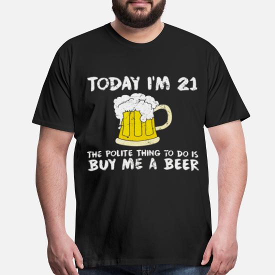 0ef5e78a Birthday T-Shirts - Today I'm 21 Buy Me a Beer Polite Happy. Customize