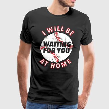 I will be Waiting for You at Home Plate Baseball  - Men's Premium T-Shirt