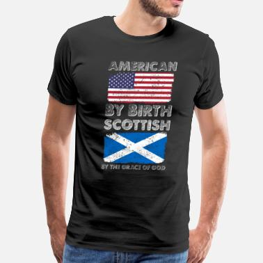 Scottish American by Birth Scottish by Grace of God Heritag - Men's Premium T-Shirt