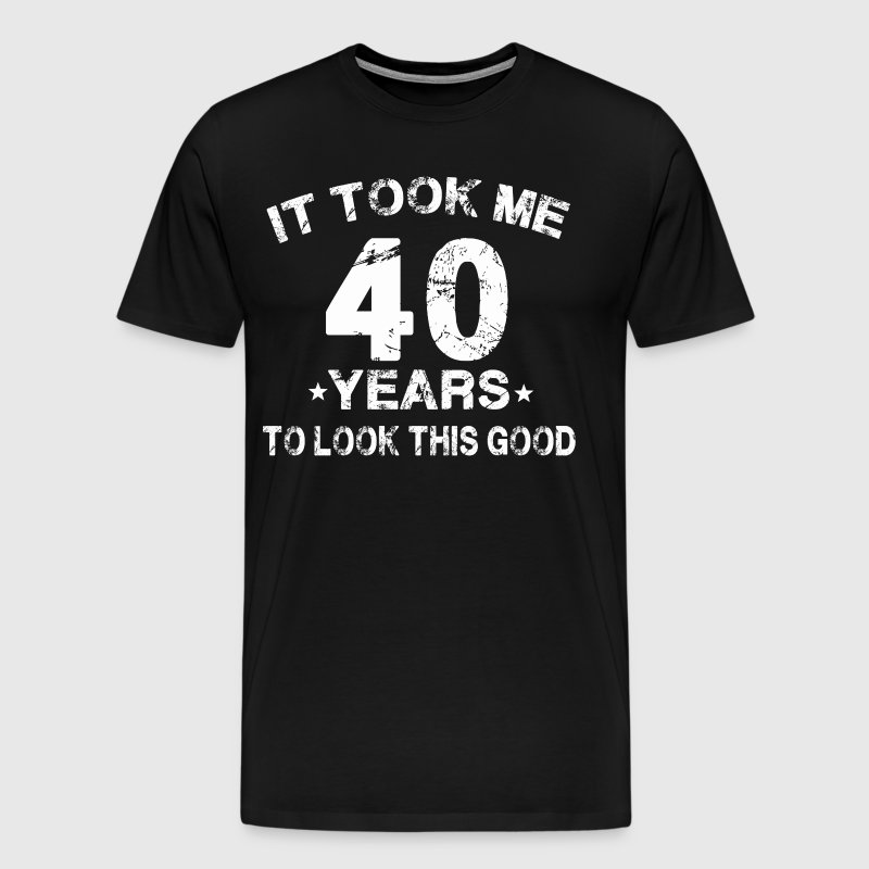It took me 40 years to look this good - Men's Premium T-Shirt