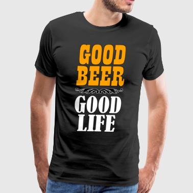 Good Beer - Good Life - Men's Premium T-Shirt