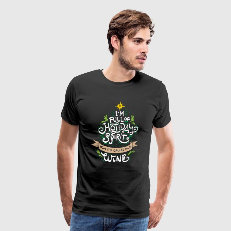 CHRISTMAS-WINE LOVERS I m full of holiday spirit - Men's Premium T-Shirt