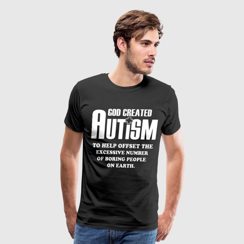 God created autism to help offset the excessive nu - Men's Premium T-Shirt