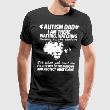autism dad i am there waiting watching keeping to - Men's Premium T-Shirt