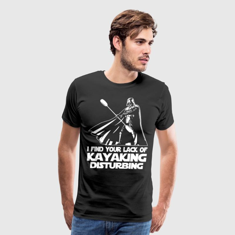 i find your lack of kayaking disturbing - Men's Premium T-Shirt