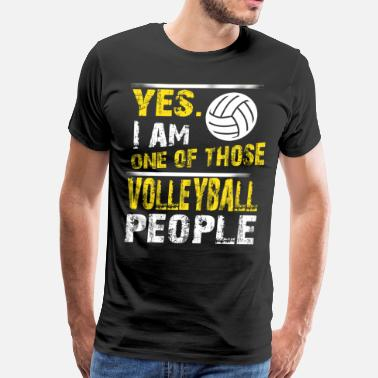 Mens Volleyball Yes. I Am One Of Those Volleyball People - Men's Premium T-Shirt