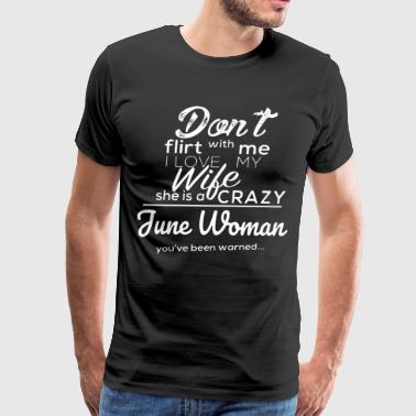 Don't flirt with me i love my wife she is a crazy - Men's Premium T-Shirt