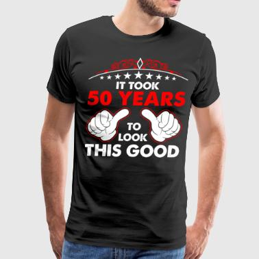 It Took Fifty Years To Look This Good - Men's Premium T-Shirt
