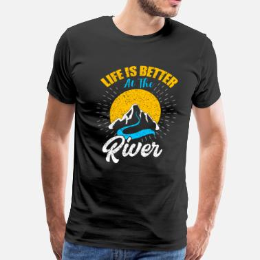 Rivers River Floating Shirt Life Is Better at The River C - Men's Premium T-Shirt